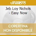 Jeb Loy Nichols - Easy Now cd musicale di Jeb loy nichols