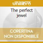 The perfect jewel cd musicale