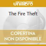 THE FIRE THEFT cd musicale di The Fire theft