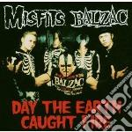 Misfits / Balzac - Day The Earth Caught Fire cd musicale di Balzac Misfits