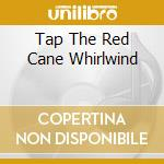 TAP THE RED CANE WHIRLWIND cd musicale di Kelly joe Phelps