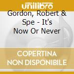 IT'S NOW OR NEVER cd musicale di Robert & spe Gordon