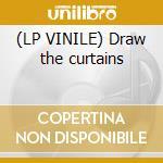 (LP VINILE) Draw the curtains lp vinile