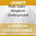Matt Duke - Kingdom Underground cd musicale di Matt Duke