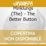 The Minklungs - The Better Button cd musicale di Lungs Mink