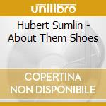 ABOUT THEM SHOES cd musicale di Hubert Sumlin