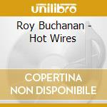 Roy Buchanan - Hot Wires cd musicale di BUCHANAN ROY