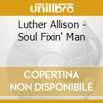Luther Allison - Soul Fixin' Man cd musicale di Luther Allison