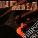 Long John Hunter - Swinging From The Rafters cd musicale di Long john hunter