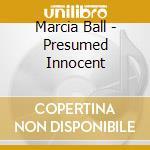 Marcia Ball - Presumed Innocent cd musicale di BALL MARCIA