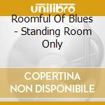 Roomful Of Blues - Standing Room Only cd musicale di ROOMFUL OF BLUES