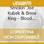 Smokin' Joe Kubek & Bnois King - Blood Brothers cd musicale di SMOKIN JOE KUBEK & BNOIS KING