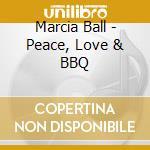 Marcia Ball - Peace,love & Bbq cd musicale di BALL MARCIA