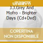 Brighter days cd musicale di J.j.grey and mofro (