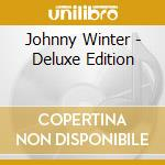 Johnny Winter - Deluxe Edition cd musicale di WINTER JOHNNY