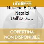 Musiche E Canti Natalizi Dall'italia, Dall' Europa Nascosta E Dal Medioriente cd musicale