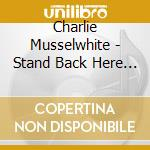 Stand back! cd musicale di Charlie Musselwhite