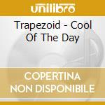 Trapezoid - Cool Of The Day cd musicale di Trapezoid