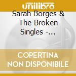 Sarah Borges & The Broken Singles - Diamonds In The Dark cd musicale di SARAH BORGES & THE BROKEN SINGLE
