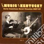 Music Of Kentucky - Vol.2 Americ.rural'27-37 cd musicale di The music of kentuchy