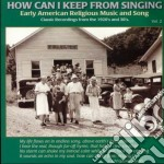 How Can I Keep From Singing Volume 2 cd musicale di Artisti Vari