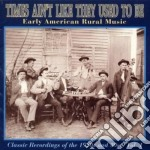 Times Ain't Like They Used To Be - Early Usa Rural Music Vol.1 cd musicale di Times ain't like they used to