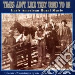 Times Ain't Like They Used To Be - Early Usa Rural Music Vol.2 cd musicale di Times ain't like they used to