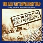 Half Ain't Never Been Told - Early Usa Rural Relig. 1 cd musicale di Half ain't never been told