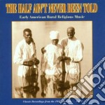 Half Ain't Never Been Told - Early Usa Rural Religious cd musicale di Half ain't never been told