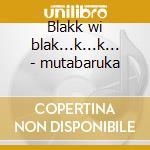 Blakk wi blak...k...k... - mutabaruka cd musicale di Mutabaruka