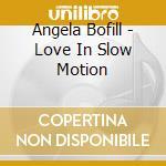 Love in slow motion - cd musicale di Bofil Angela