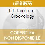 Groovology (special efx) - cd musicale di Hamilton Ed