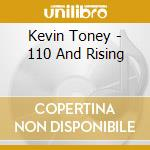 Kevin Toney - 110 And Rising cd musicale di Toney Kevin