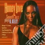 Honey Love: Smooth Jazz Plays R. Kelly cd musicale di Artisti Vari