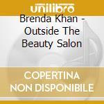 Brenda Khan - Outside The Beauty Salon cd musicale di Khan Brenda