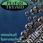 Perfect Thyroid - Musical Barnacles cd musicale di Thyroid Perfect