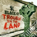 Black 47 - Trouble In The Land cd musicale di BLACK 47