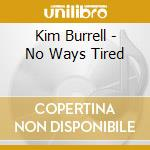 Kim Burrell - No Ways Tired cd musicale di KIM BURRELL