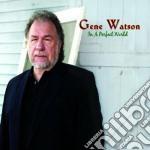 Gene Watson - In A Perfect World cd musicale di Gene Watson