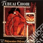 Tubuai Choir - Polynesian Odyssey cd musicale di Choir Tubuai