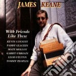 James Keane - With Friends Like These cd musicale di Keane James