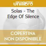 Solas - The Edge Of Silence cd musicale di SOLAS