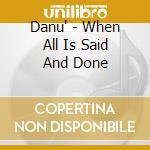 Danu' - When All Is Said And Done cd musicale di DANU'