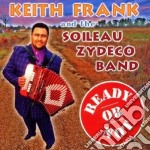 Keith Frank & The Soileau Zydeco - Ready Or Not cd musicale di Keith frank & the soileau zyde