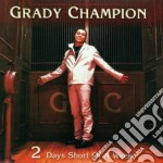 Grady Champion - 2 Days Short Of A Week cd musicale di Champion Grady