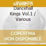DANCEHALL KINGS VOL.1 cd musicale di ARTISTI VARI