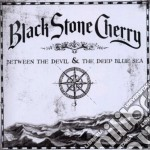 Black Stone Cherry - Between The Devil & The Deep Blue See cd musicale di Black stone cherry