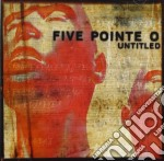 Five Pointe O - Untitled cd musicale di FIVE POINT O.