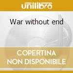 War without end cd musicale