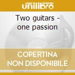 Two guitars - one passion cd musicale